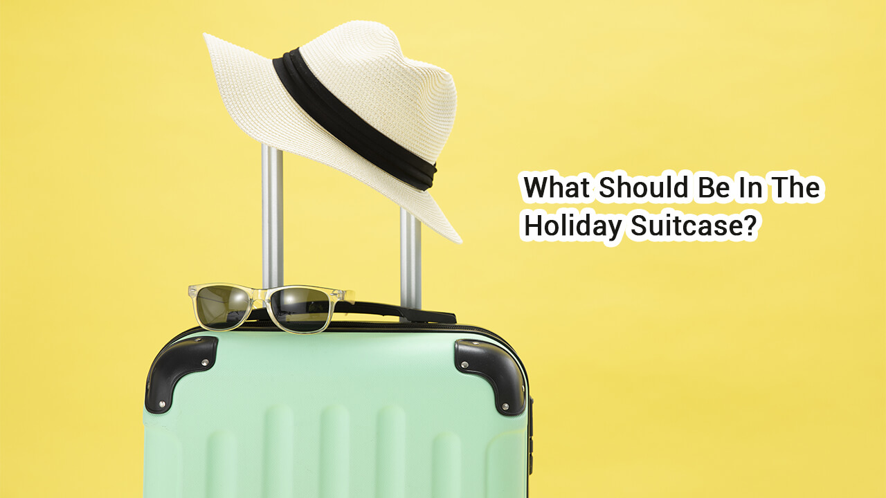 What Should Be In The Holiday Suitcase| holiday suitcase